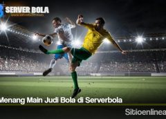 Cara Menang Main Judi Bola di Serverbola