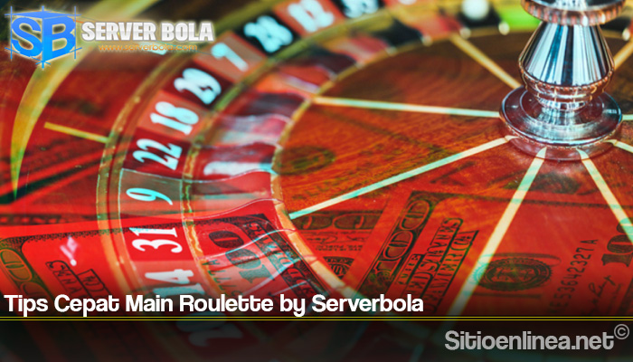 Tips Cepat Main Roulette by Serverbola