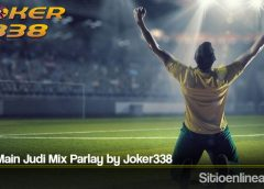 Tips Main Judi Mix Parlay by Joker338