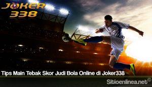 Tips Main Tebak Skor Judi Bola Online di Joker338
