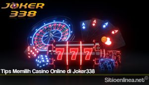 Tips Memilih Casino Online di Joker338