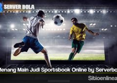 Tips Menang Main Judi Sportsbook Online by Serverbola
