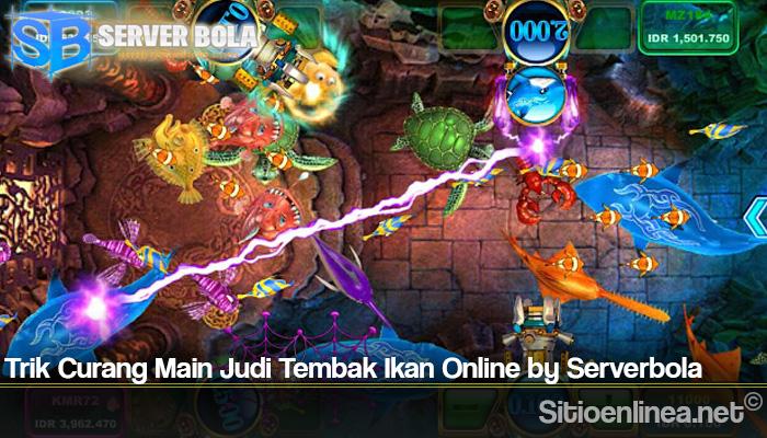 Trik Curang Main Judi Tembak Ikan Online by Serverbola