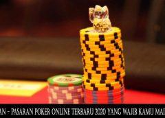 Pasaran – Pasaran Poker Online Terbaru 2020 Yang Wajib Kamu Mainkan