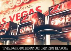 Tips Paling Handal Bermain Judi Online Slot Terpercaya