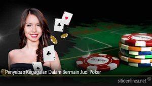 Penyebab Kegagalan Dalam Bermain Judi Poker