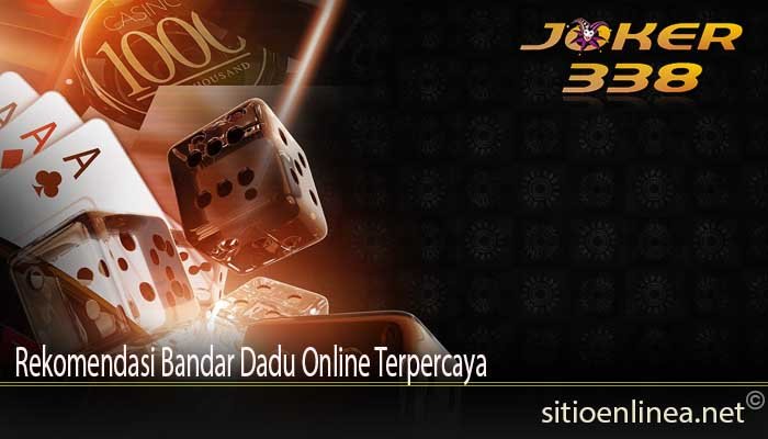 Rekomendasi Bandar Dadu Online Terpercaya