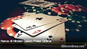 Harus di Hindari Dalam Poker Online