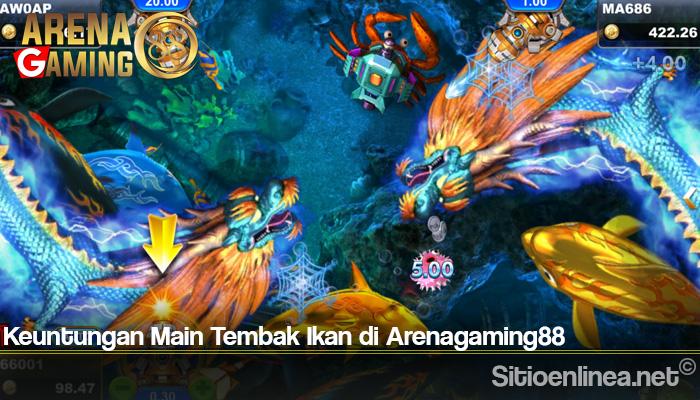 Keuntungan Main Tembak Ikan di Arenagaming88