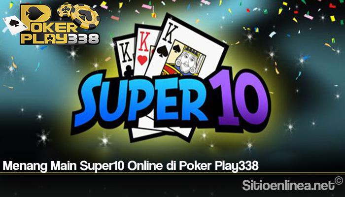 Menang Main Super10 Online di Poker Play338