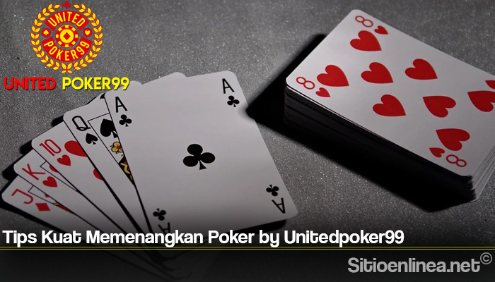Tips Kuat Memenangkan Poker by Unitedpoker99