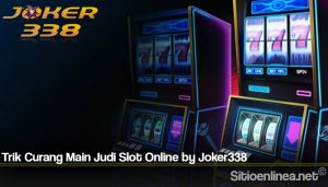 Trik Curang Main Judi Slot Online by Joker338